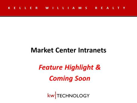 Market Center Intranets KELLER WILLIAMS REALTY Feature Highlight & Coming Soon.
