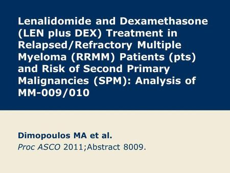 Lenalidomide and Dexamethasone (LEN plus DEX) Treatment in Relapsed/Refractory Multiple Myeloma (RRMM) Patients (pts) and Risk of Second Primary Malignancies.