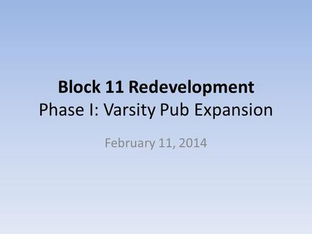 Block 11 Redevelopment Phase I: Varsity Pub Expansion February 11, 2014.