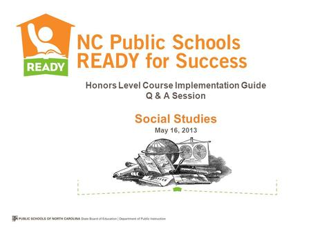 Honors Level Course Implementation Guide Q & A Session Social Studies May 16, 2013.