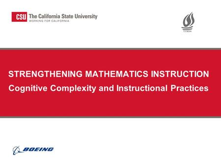 STRENGTHENING MATHEMATICS INSTRUCTION Cognitive Complexity and Instructional Practices Instructor's Notes: Depending on when this module is presented,