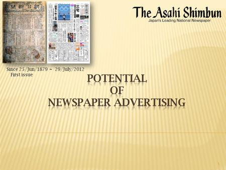 1 Since 25/Jun/1879 ~ First issue 29/July/2012. 1. The standing position Of the newspaper in Japan 2.