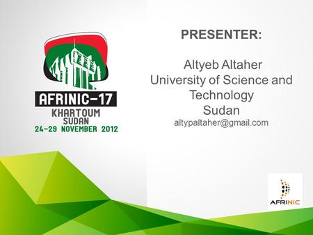 PRESENTER: Altyeb Altaher University of Science and Technology Sudan