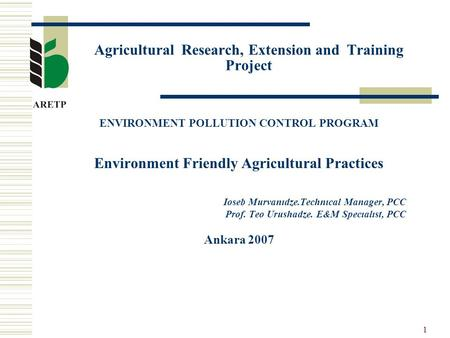 1 Agricultural Research, Extension and Training Project ENVIRONMENT POLLUTION CONTROL PROGRAM Environment Friendly Agricultural Practices Ioseb Murvanıdze.Technıcal.