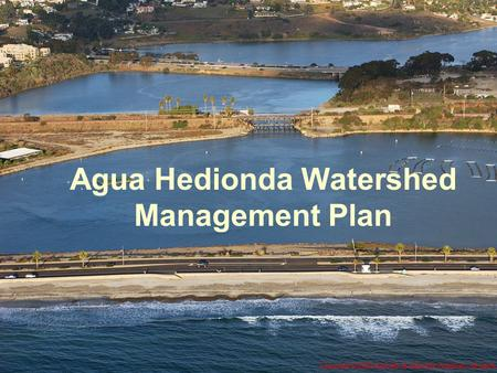 Agua Hedionda Watershed Management Plan Copyright © 2005 Kenneth & Gabrielle Adelman. All rights reserved.