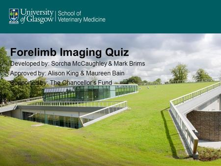 Forelimb Imaging Quiz Developed by: Sorcha McCaughley & Mark Brims