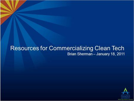 Resources for Commercializing Clean Tech Brian Sherman – January 18, 2011.