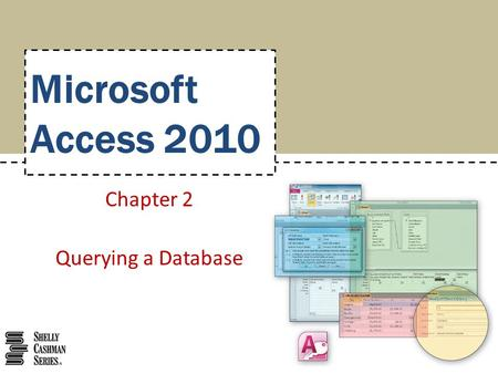 Microsoft Access 2010 Chapter 2 Querying a Database.