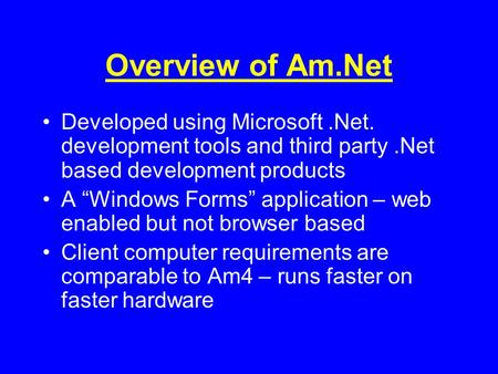 "Overview of Am.Net Developed using Microsoft.Net. development tools and third party.Net based development products A ""Windows Forms"" application – web."