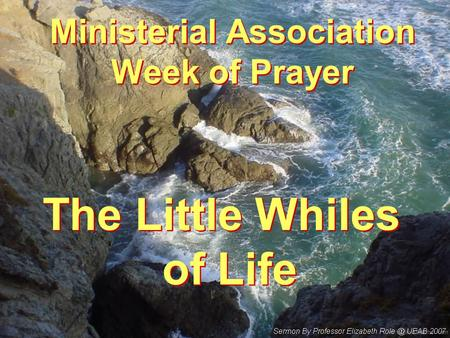 Ministerial Association Week of Prayer The Little Whiles of Life.