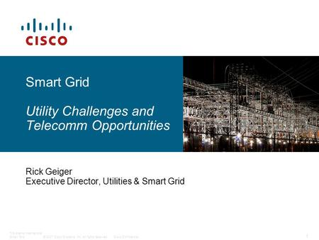 © 2007 Cisco Systems, Inc. All rights reserved.Cisco Confidential T-Systems International Smart Grid 1 Smart Grid Utility Challenges and Telecomm Opportunities.