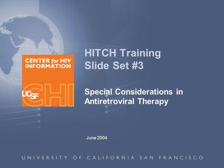 June 2004 HITCH Training Slide Set #3 Special Considerations in Antiretroviral Therapy.