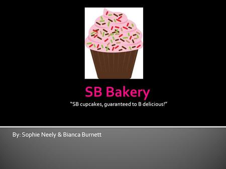 "By: Sophie Neely & Bianca Burnett ""SB cupcakes, guaranteed to B delicious!"""