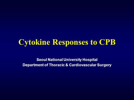 Cytokine Responses to CPB Seoul National University Hospital Department of Thoracic & Cardiovascular Surgery.