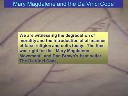 Mary Magdalene and the Da Vinci Code We are witnessing the degradation of morality and the introduction of all manner of false religion and cults today.