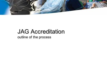JAG Accreditation outline of the process