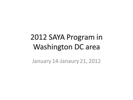2012 SAYA Program in Washington DC area January 14-Janaury 21, 2012.