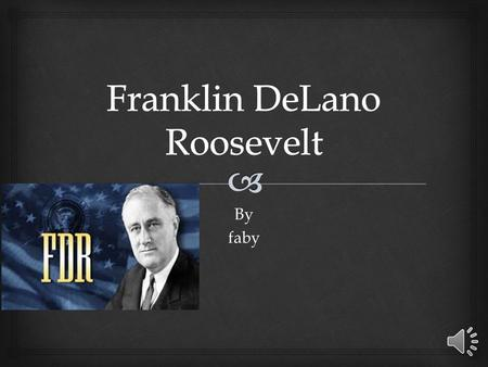 Byfaby   Franklin delano Roosevelt was presdent of the united states longer than any other president. He  Led the country through some of its most.