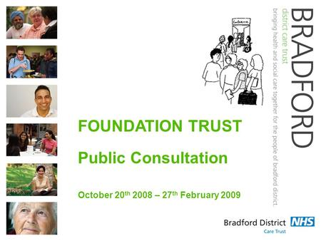 FOUNDATION TRUST Public Consultation October 20 th 2008 – 27 th February 2009.