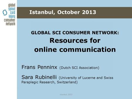 GLOBAL SCI CONSUMER NETWORK: Resources for online communication Frans Penninx (Dutch SCI Association) Sara Rubinelli (University of Lucerne and Swiss Paraplegic.