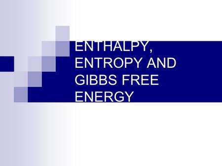 ENTHALPY, ENTROPY AND GIBBS FREE ENERGY