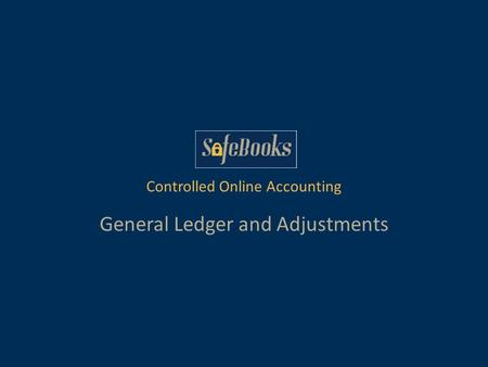 Controlled Online Accounting General Ledger and Adjustments.