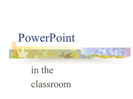 PowerPoint in the classroom Getting Started Click START Choose PROGRAMS > POWERPOINT Click BLANK PRESENTATION, OKAY Choose TITLE SLIDE, OKAY Type in.