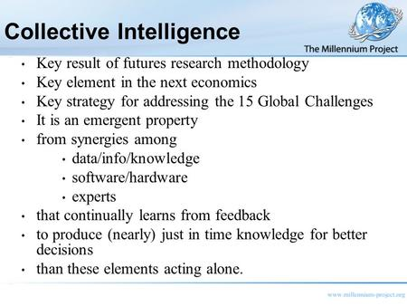 Collective Intelligence Key result of futures research methodology Key element in the next economics Key strategy for addressing the 15 Global Challenges.