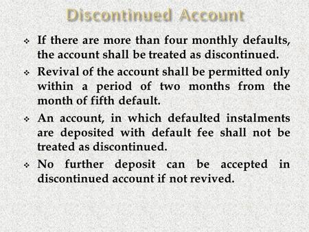  If there are more than four monthly defaults, the account shall be treated as discontinued.  Revival of the account shall be permitted only within a.