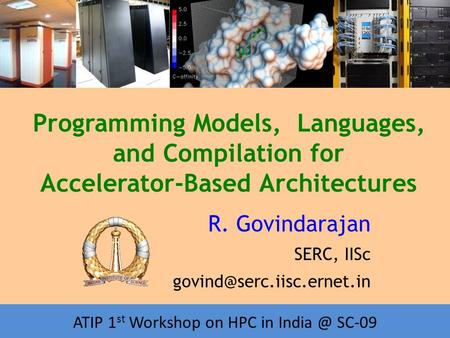 Workshop on HPC in India Programming Models, Languages, and Compilation for Accelerator-Based Architectures R. Govindarajan SERC, IISc