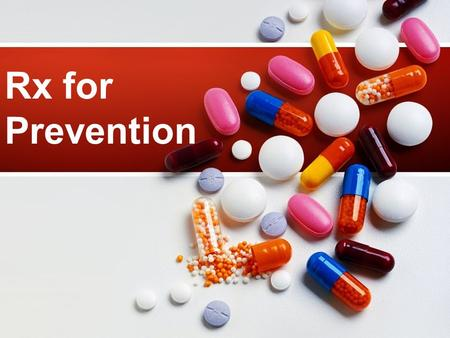 Rx for Prevention. Prescription Drug Abuse a presentation by: Special Thanks to: Geralyn Brennan & Karen LaPointe & Jill Dale Addictions and Mental Health.