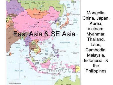 East Asia & SE Asia Mongolia, China, Japan, Korea, Vietnam, Myanmar, Thailand, Laos, Cambodia, Malaysia, Indonesia, & the Philippines.