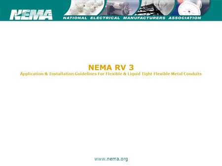 75 years of excellence www.nema.org NEMA RV 3 Application & Installation Guidelines For Flexible & Liquid Tight Flexible Metal Conduits.