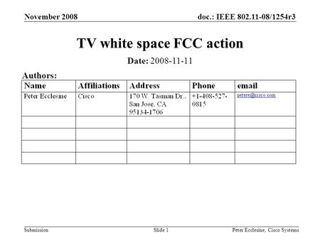 Doc.: IEEE 802.11-08/1254r3 Submission November 2008 Peter Ecclesine, Cisco SystemsSlide 1 TV white space FCC action Date: 2008-11-11 Authors: