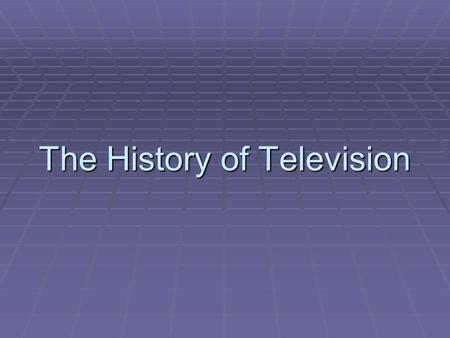 The History of Television