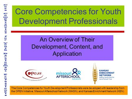 The Core Competencies for Youth Development Professionals were developed with leadership from the OPEN Initiative, Missouri Afterschool Network (MASN),