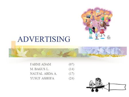 ADVERTISING FAHMI ADAM (07) M. BAGUS L. (14) NAUFAL ABDA A. (17)