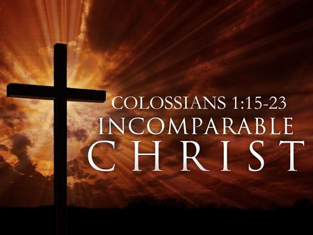 COLOSSIANS 1:15-23. 15 He is the image of the invisible God, the firstborn of all creation. 16 For by him all things were created, in heaven and on earth,