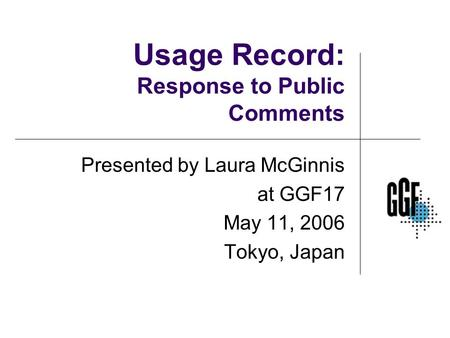Usage Record: Response to Public Comments Presented by Laura McGinnis at GGF17 May 11, 2006 Tokyo, Japan.