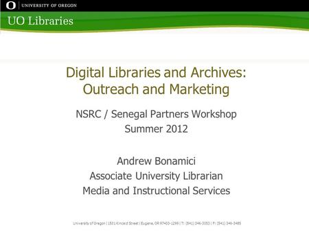 Digital Libraries and Archives: Outreach and Marketing NSRC / Senegal Partners Workshop Summer 2012 Andrew Bonamici Associate University Librarian Media.