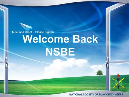 NATIONAL SOCIETY OF BLACK ENGINEERS Welcome Back NSBE Meet and Greet – Please Sign In.