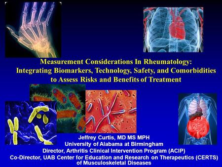 Measurement Considerations In Rheumatology: Integrating Biomarkers, Technology, Safety, and Comorbidities to Assess Risks and Benefits of Treatment Jeffrey.