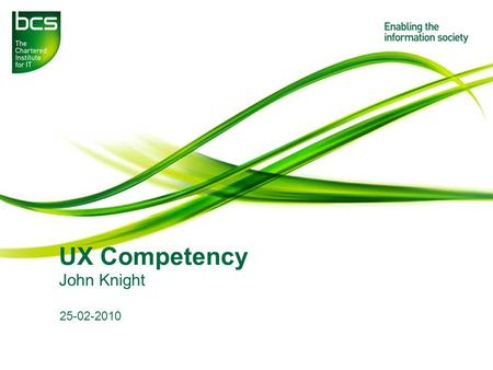 UX Competency John Knight 25-02-2010. Presentation to insert name here 2 Job Postings on BCS Usability News User Experience Consultant Senior User Experience.