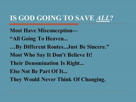 "IS GOD GOING TO SAVE ALL? Most Have Misconception— ""All Going To Heaven... …By Different Routes...Just Be Sincere."" Most Who Say It Don't Believe It! Their."