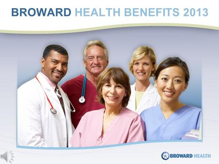 BROWARD HEALTH BENEFITS 2013. The Broward Health Notice of Privacy Practice describes how medical information about you may be used and disclosed and.