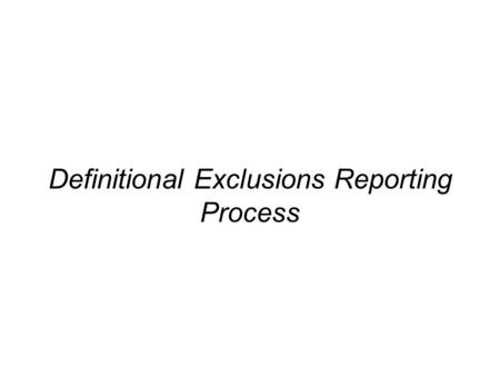 Definitional Exclusions Reporting Process. 2 Anticipated process to be communicated in coming months (Webinars, Special Outreach, etc.) Working with WICF.