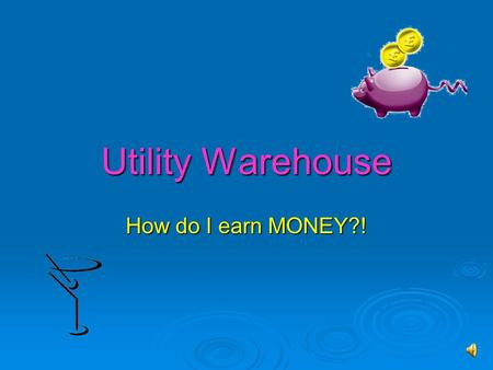 Utility Warehouse How do I earn MONEY?! Overview  This is a quick summary, to aid your understanding  It's not an official Utility Warehouse presentation.