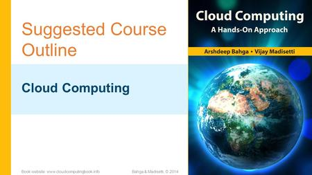 Suggested Course Outline <strong>Cloud</strong> <strong>Computing</strong> Bahga & Madisetti, © 2014Book website: www.cloudcomputingbook.info.