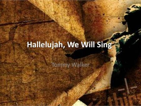 Hallelujah, We Will Sing Tommy Walker. On that white horse He'll ride With blazing eyes of fire He'll judge and make things right Turn all the dark to.