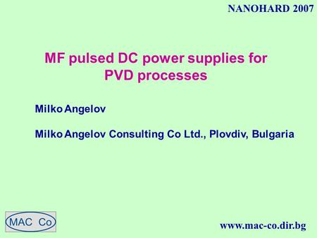 NANOHARD 2007 MF pulsed DC power supplies for PVD processes Milko Angelov Milko Angelov Consulting Co Ltd., Plovdiv, Bulgaria www.mac-co.dir.bg.